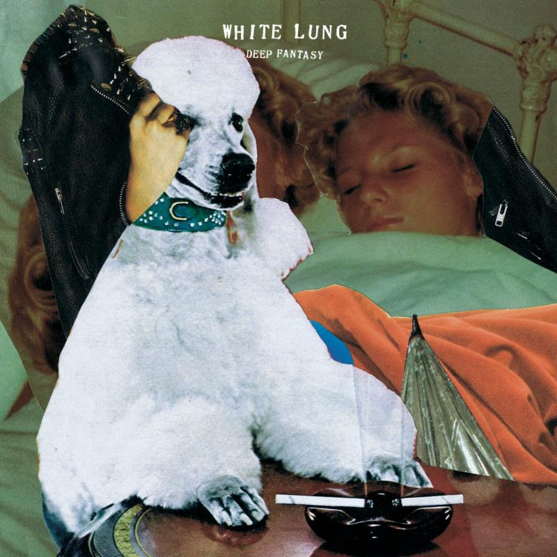 """Deep Fantasy"" by White Lung on the Independent Music Promotions Blog"