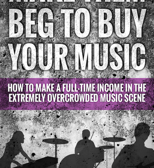 "Exclusive Excerpt From ""Make Them Beg To Buy Your Music"""